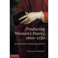 Producing Women's Poetry, 1600-1730: Text and Paratext, Manuscript and Print (BOK)