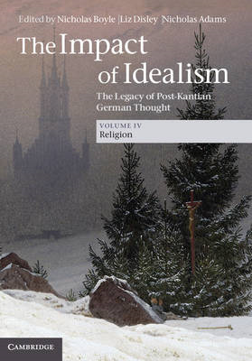 The Impact of Idealism: The Legacy of Post-Kantian German Thought: Volume 4 (BOK)