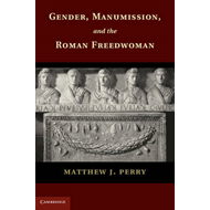 Gender, Manumission, and the Roman Freedwoman (BOK)