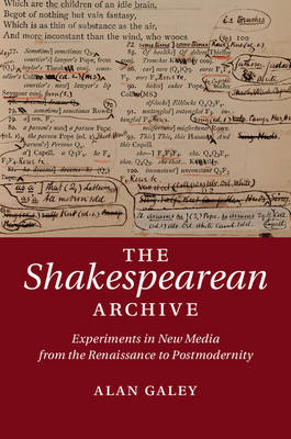 The Shakespearean Archive: Experiments in New Media from the Renaissance to Postmodernity (BOK)