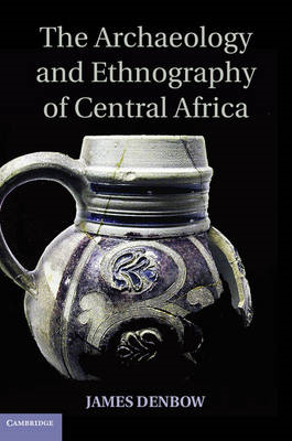 The Archaeology and Ethnography of Central Africa (BOK)