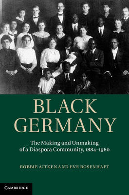 Black Germany: The Making and Unmaking of a Diaspora Community, 1884-1960 (BOK)