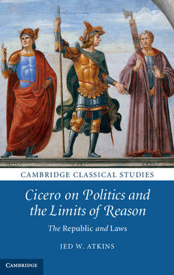 Cicero on Politics and the Limits of Reason (BOK)