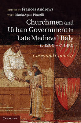 Churchmen and Urban Government in Late Medieval Italy, c.1200-c.1450: Cases and Contexts (BOK)