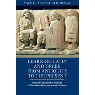 Learning Latin and Greek from Antiquity to the Present (BOK)