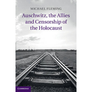 Auschwitz, the Allies and Censorship of the Holocaust (BOK)