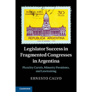 Legislator Success in Fragmented Congresses in Argentina: Plurality Cartels, Minority Presidents, an (BOK)