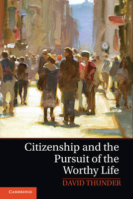 Citizenship and the Pursuit of the Worthy Life (BOK)