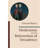 Modernism and the Reinvention of Decadence (BOK)