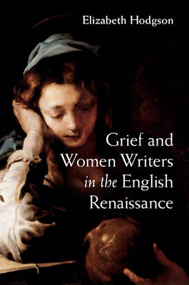 Grief and Women Writers in the English Renaissance (BOK)