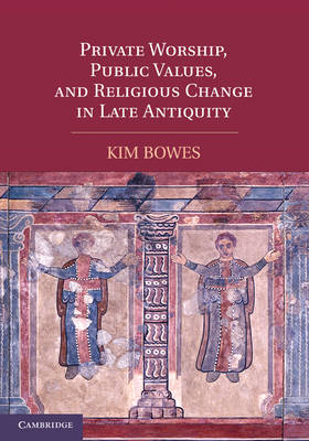 Private Worship, Public Values, and Religious Change in Late Antiquity (BOK)