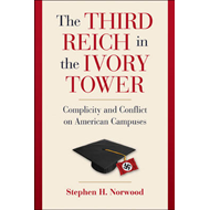 The Third Reich in the Ivory Tower: Complicity and Conflict on American Campuses (BOK)
