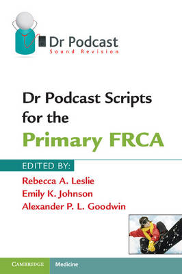 Dr Podcast Scripts for the Primary FRCA (BOK)