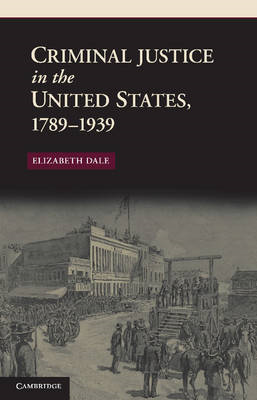 Criminal Justice in the United States, 1789-1939 (BOK)