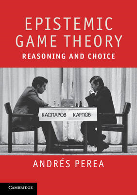 Epistemic Game Theory: Reasoning and Choice (BOK)