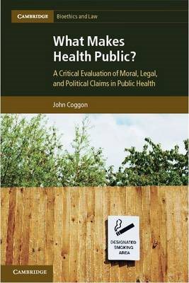 What Makes Health Public?: A Critical Evaluation of Moral, Legal, and Political Claims in Public Hea (BOK)