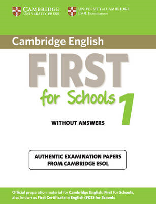 Cambridge English First for Schools 1 Student's Book without Answers: Authentic Examination Papers f (BOK)