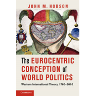 The Eurocentric Conception of World Politics: Western International Theory, 1760-2010 (BOK)