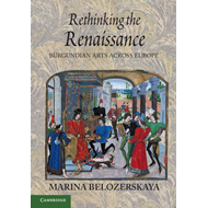 Rethinking the Renaissance: Burgundian Arts Across Europe (BOK)