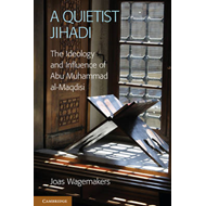 A Quietist Jihadi: The Ideology and Influence of Abu Muhammad Al-Maqdisi (BOK)