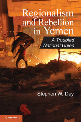 Regionalism and Rebellion in Yemen: A Troubled National Union (BOK)