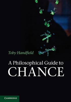 A Philosophical Guide to Chance: Physical Probability (BOK)