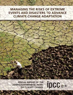 Managing the Risks of Extreme Events and Disasters to Advance Climate Change Adaptation: Special Rep (BOK)