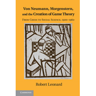 Von Neumann, Morgenstern, and the Creation of Game Theory (BOK)