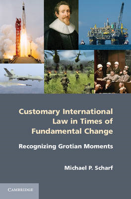 Customary International Law in Times of Fundamental Change: Recognizing Grotian Moments (BOK)