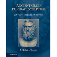 Ancient Greek Portrait Sculpture: Contexts, Subjects, and Styles (BOK)