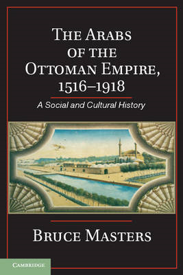 The Arabs of the Ottoman Empire, 1516-1918: A Social and Cultural History (BOK)