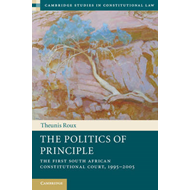 The Politics of Principle: The First South African Constitutional Court, 1995-2005 (BOK)