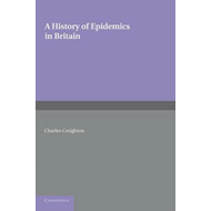 A History of Epidemics in Britain: Volume 2, from the Extinction of Plague to the Present Time (BOK)