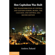 How Capitalism Was Built: The Transformation of Central and Eastern Europe, Russia, the Caucasus, an (BOK)