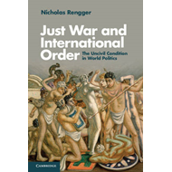 Just War and International Order: the Uncivil Condition in World Politics (BOK)