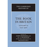 Cambridge History of the Book in Britain: Volume 4, 1557-169 (BOK)