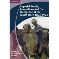History for the IB Diploma: Imperial Russia, Revolutions and (BOK)