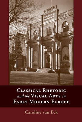Classical Rhetoric and the Visual Arts in Early Modern Europ (BOK)