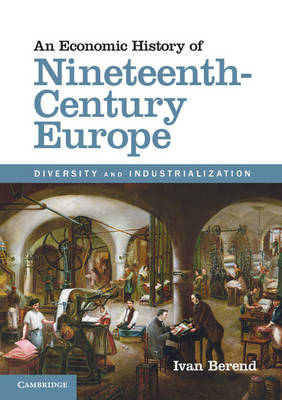 An Economic History of Nineteenth-century Europe: Diversity and Industrialization (BOK)