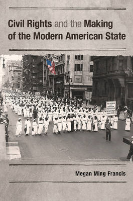 Civil Rights and the Making of the Modern American State (BOK)