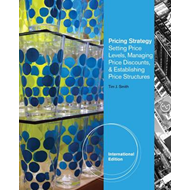 Pricing Strategy: Setting Price Levels, Managing Price Discounts and Establishing Price Structures (BOK)