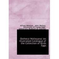 Ootheca Wolleyana: An Illustrated Catalogue of the Collection of Birds Eggs (BOK)