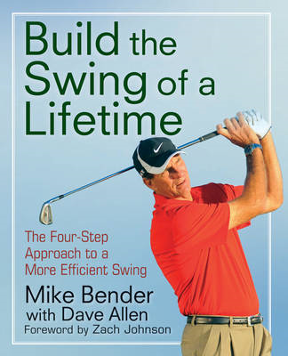 Build the Swing of a Lifetime: The Four-Step Approach to a More Efficient Swing (BOK)