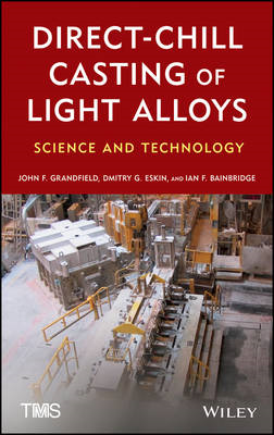 Direct-Chill Casting of Light Alloys: Science and Technology (BOK)