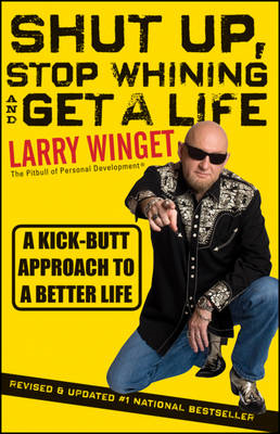 Shut Up, Stop Whining, and Get a Life: A Kick-Butt Approach to a Better Life (BOK)