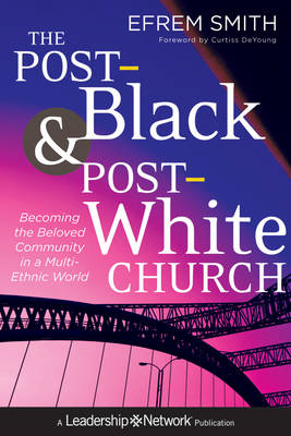 The Post-Black and Post-White Church: Becoming the Beloved Community in a Multi-Ethnic World (BOK)