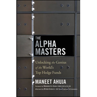 The Alpha Masters: Unlocking the Genius of the World's Top Hedge Funds (BOK)