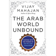 The Arab World Unbound: Tapping into the Power of 350 Million Consumers (BOK)