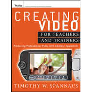 Creating Video for Teachers and Trainers: Producing Professional Video with Amateur Equipment (BOK)