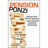 The Pension Ponzi: How Public Sector Unions are Bankrupting Canada's Health Care, Education and Your (BOK)